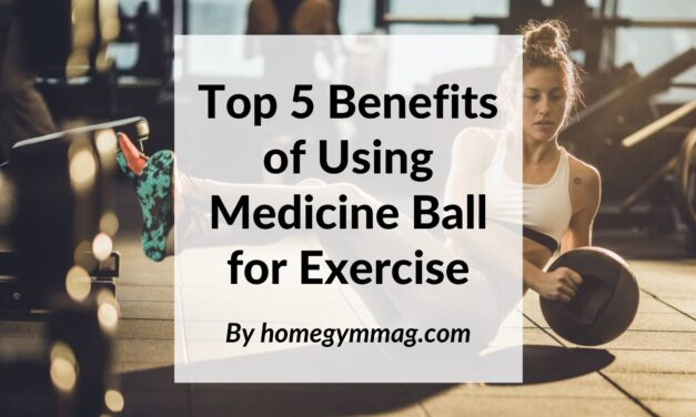 Top 5 Benefits of Using Medicine Ball for Exercise