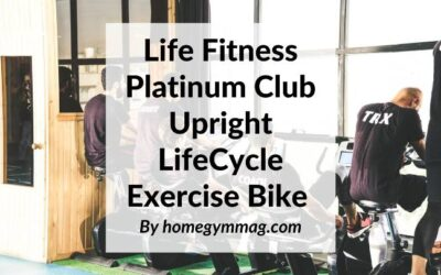 Life Fitness Platinum Club Upright LifeCycle Exercise Bike Review