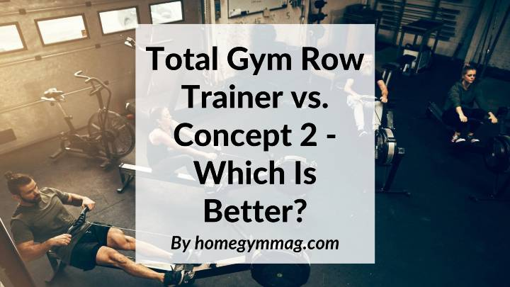 Total Gym Row Trainer VS Concept 2