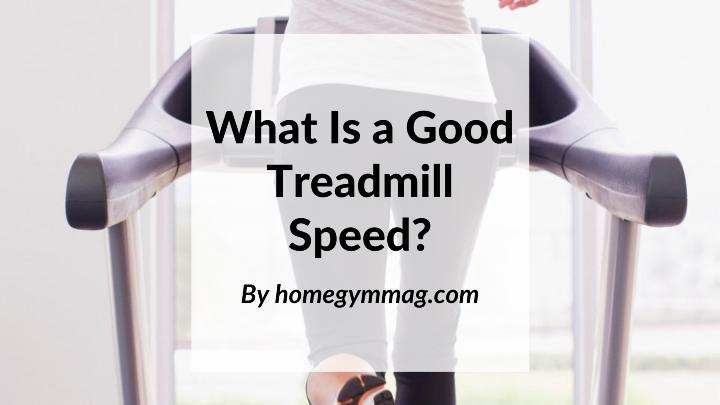 What Is a Good Treadmill Speed_