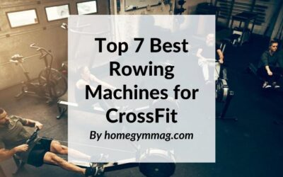 Top 7 Best Rowing Machines for CrossFit – Read Before You Buy