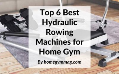 Top 6 Best Hydraulic Rowing Machines for Home Gyms
