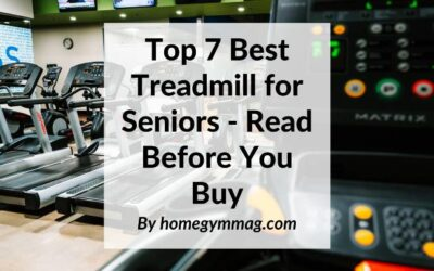 Top 7 Best Treadmills for Seniors – Read Before You Buy