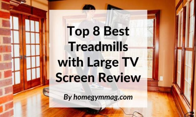 Top 8 Best Treadmills with Large TV Screen in 2020