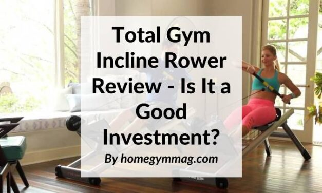 Total Gym Incline Rower Review – Is It a Good Investment?