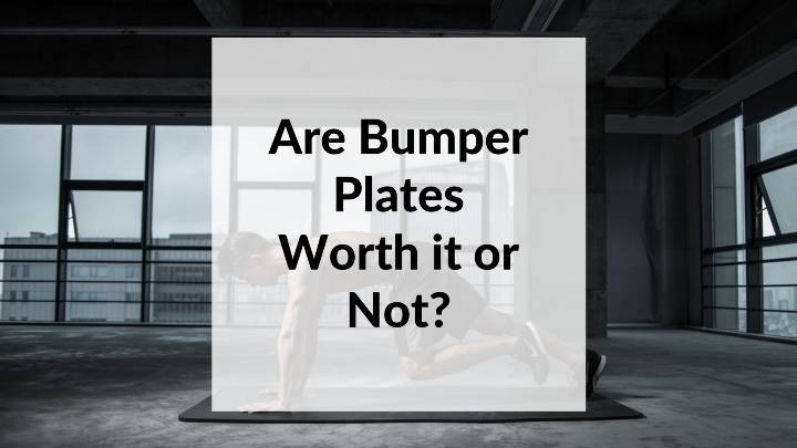 Are Bumper Plates Worth it or Not_