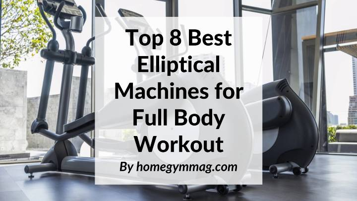 Best Elliptical Machines for Full Body Workout