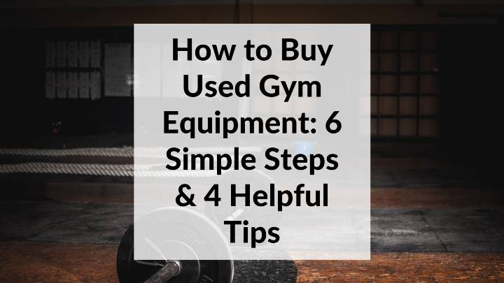 How to Buy Used Gym Equipment_ 6 Simple Steps & 4 Helpful Tips