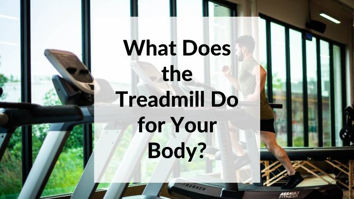 What Does the Treadmill Do for Your Body_
