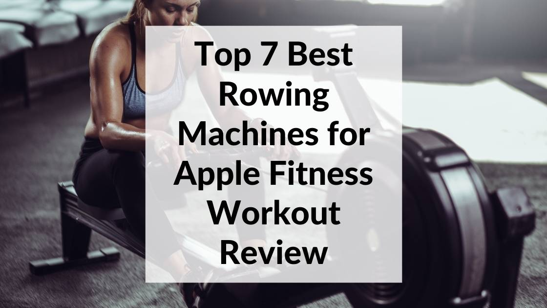 Best Rowing Machines for Apple Fitness Workout Review