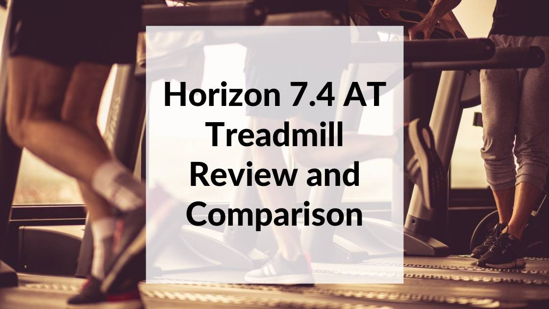 Horizon 7.4 AT Treadmill Review and Comparison