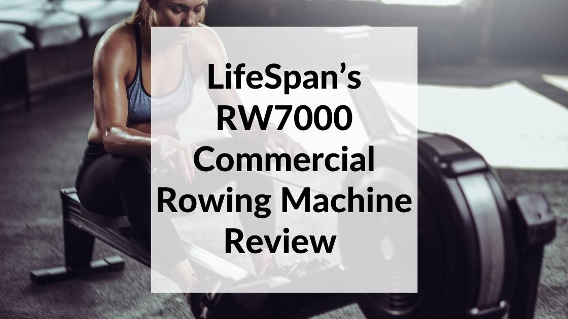 LifeSpan's RW7000 Commercial Rowing Machine Review