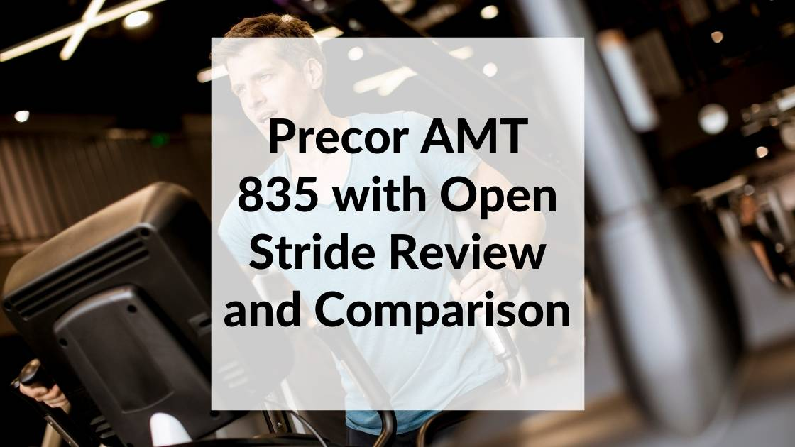 Precor AMT 835 with Open Stride Review and Comparison
