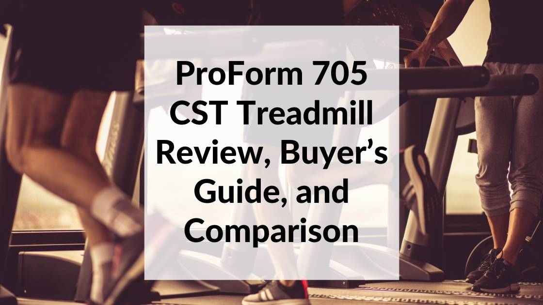 ProForm 705 CST Treadmill Review, Buyer's Guide, and Comparison