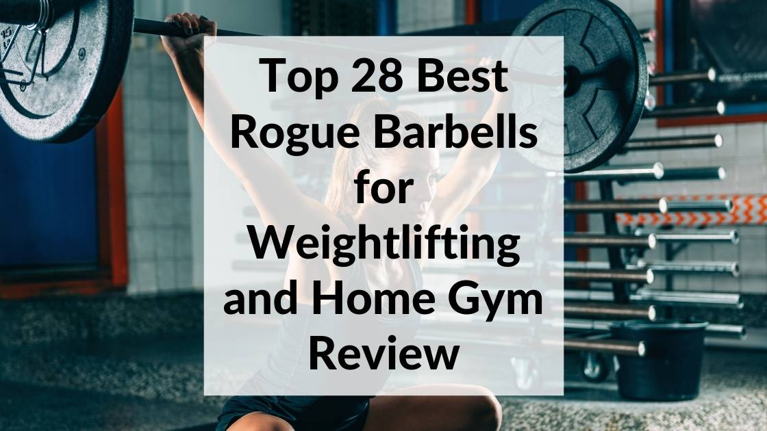 Top 28 Best Rogue Barbells for Weightlifting and Home Gym