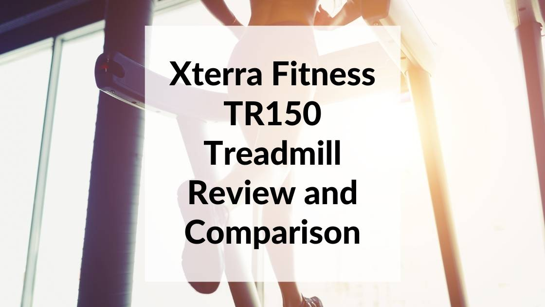 Xterra Fitness TR150 Treadmill Review and Comparison
