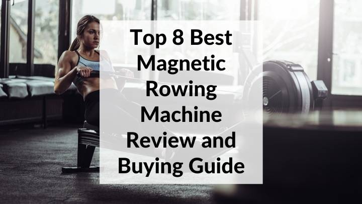 Best Magnetic Rowing Machine Review and Buying Guide
